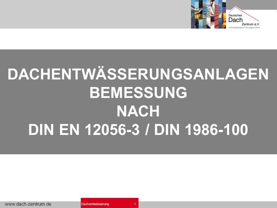 www.dach-zentrum.de 1Dachentwässerung DACHENTWÄSSERUNGSANLAGEN BEMESSUNG NACH DIN EN 12056-3 / DIN 1986-100