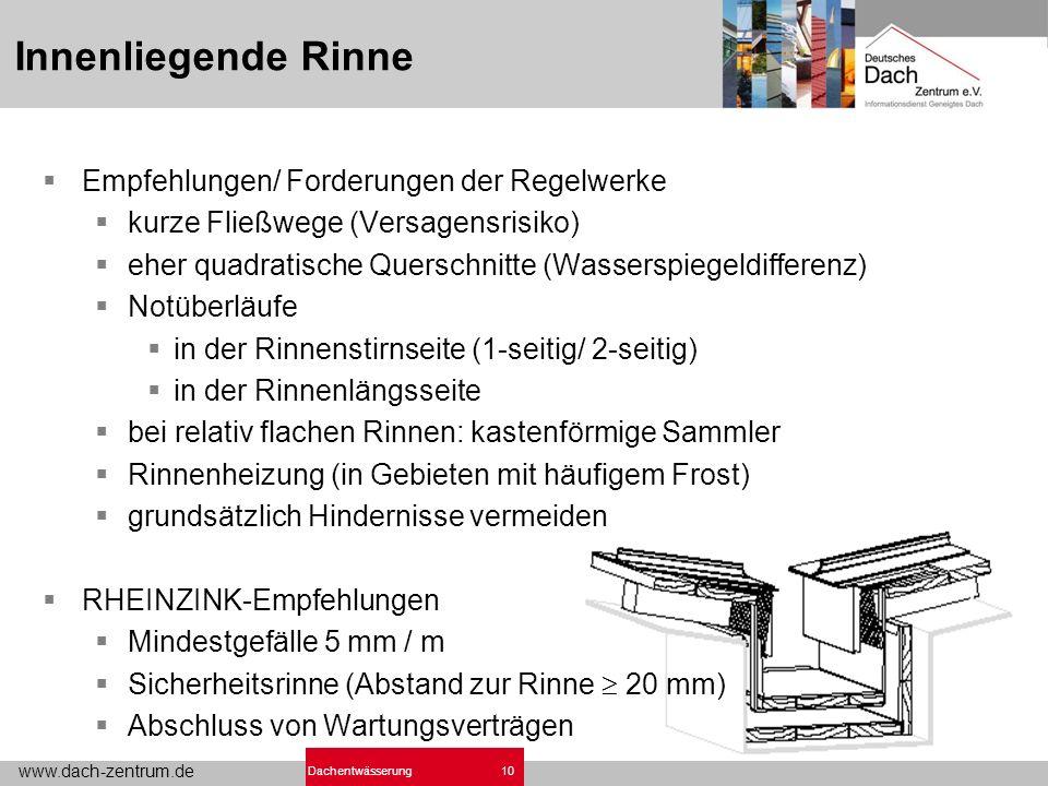 www.dach-zentrum.de 10Dachentwässerung Innenliegende Rinne Empfehlungen/ Forderungen der Regelwerke kurze Fließwege (Versagensrisiko) eher quadratische Querschnitte (Wasserspiegeldifferenz) Notüberläufe in der Rinnenstirnseite (1-seitig/ 2-seitig) in der Rinnenlängsseite bei relativ flachen Rinnen: kastenförmige Sammler Rinnenheizung (in Gebieten mit häufigem Frost) grundsätzlich Hindernisse vermeiden RHEINZINK-Empfehlungen Mindestgefälle 5 mm / m Sicherheitsrinne (Abstand zur Rinne 20 mm) Abschluss von Wartungsverträgen