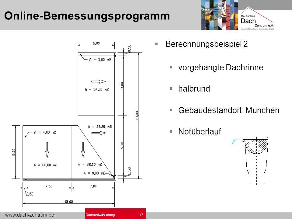 www.dach-zentrum.de 17Dachentwässerung Online-Bemessungsprogramm Berechnungsbeispiel 2 vorgehängte Dachrinne halbrund Gebäudestandort: München Notüber
