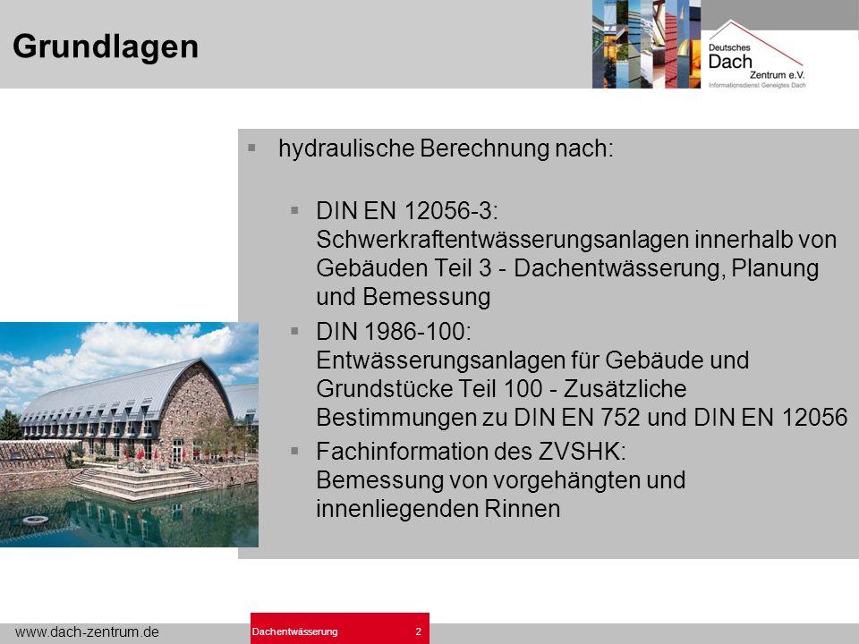 www.dach-zentrum.de 2Dachentwässerung Grundlagen hydraulische Berechnung nach: DIN EN 12056-3: Schwerkraftentwässerungsanlagen innerhalb von Gebäuden
