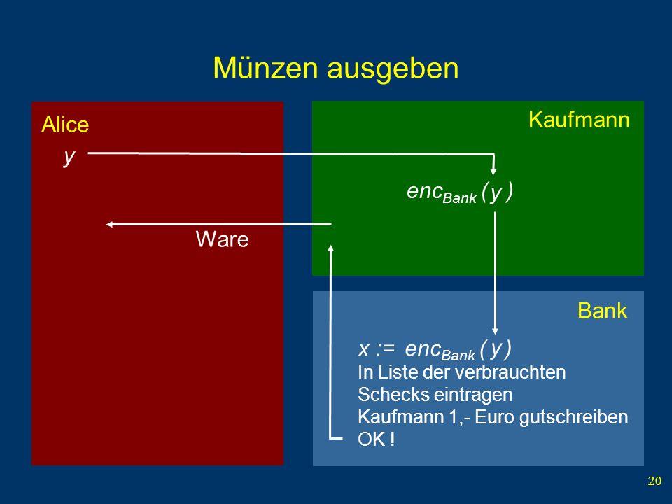 20 Kaufmann Alice Münzen ausgeben y enc Bank ( ) y Bank enc Bank ( ) y x := In Liste der verbrauchten Schecks eintragen Kaufmann 1,- Euro gutschreiben OK .