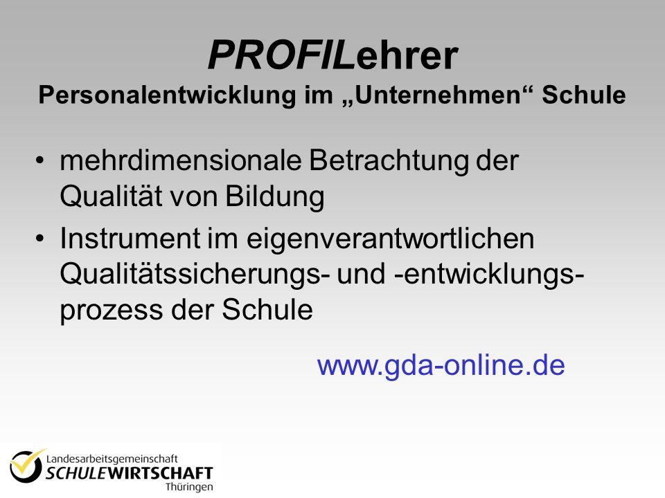 PROFILehrer Personalentwicklung im Unternehmen Schule mehrdimensionale Betrachtung der Qualität von Bildung Instrument im eigenverantwortlichen Qualitätssicherungs- und -entwicklungs- prozess der Schule www.gda-online.de
