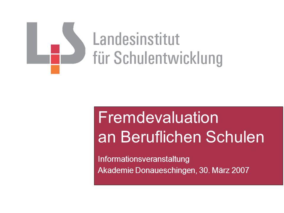 Fremdevaluation an Beruflichen Schulen Informationsveranstaltung Akademie Donaueschingen, 30. März 2007