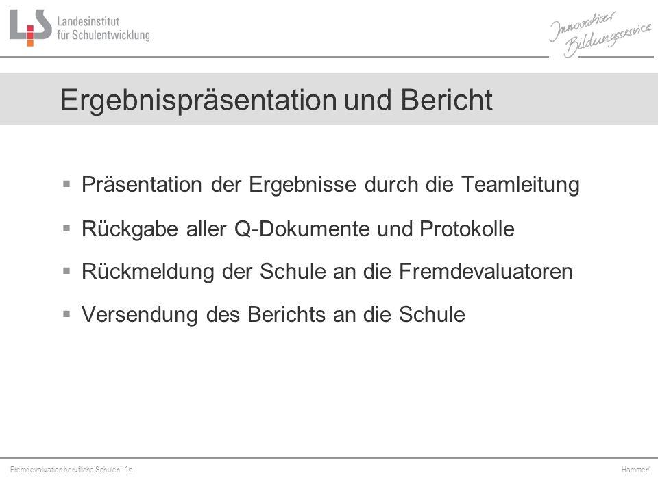 Fremdevaluation berufliche Schulen - 16 Hammer/ Präsentation der Ergebnisse durch die Teamleitung Rückgabe aller Q-Dokumente und Protokolle Rückmeldun