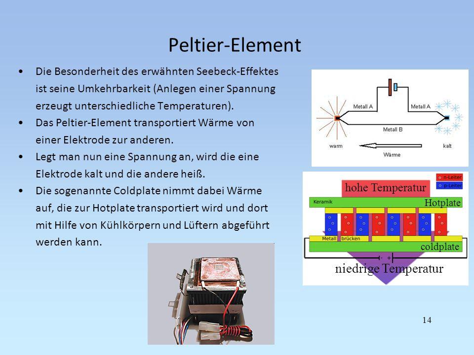 Peltier-Element Die Besonderheit des erwähnten Seebeck-Effektes ist seine Umkehrbarkeit (Anlegen einer Spannung erzeugt unterschiedliche Temperaturen)