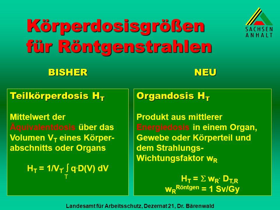Landesamt für Arbeitsschutz, Dezernat 21, Dr. Bärenwald Vergleich alter und neuer Dosismessgrößen