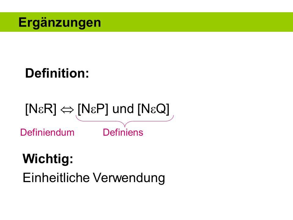 Ergänzungen Definition: [N R] [N P] und [N Q] Wichtig: Einheitliche Verwendung DefiniensDefiniendum