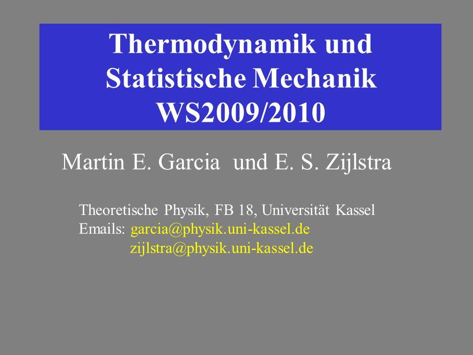 Thermodynamik und Statistische Mechanik WS2009/2010 Theoretische Physik, FB 18, Universität Kassel Emails: garcia@physik.uni-kassel.de zijlstra@physik