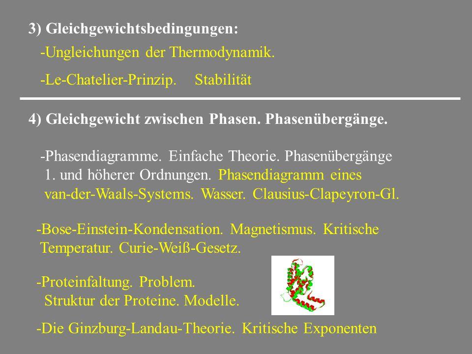 3) Gleichgewichtsbedingungen: -Ungleichungen der Thermodynamik. -Le-Chatelier-Prinzip. Stabilität 4) Gleichgewicht zwischen Phasen. Phasenübergänge. -