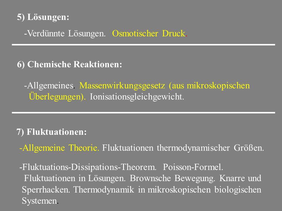 5) Lösungen: -Verdünnte Lösungen. Osmotischer Druck. 6) Chemische Reaktionen: -Allgemeines. Massenwirkungsgesetz (aus mikroskopischen Überlegungen). I