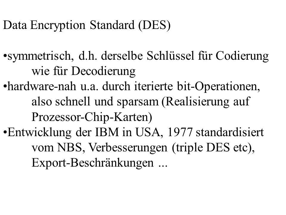 Data Encryption Standard (DES) symmetrisch, d.h. derselbe Schlüssel für Codierung wie für Decodierung hardware-nah u.a. durch iterierte bit-Operatione