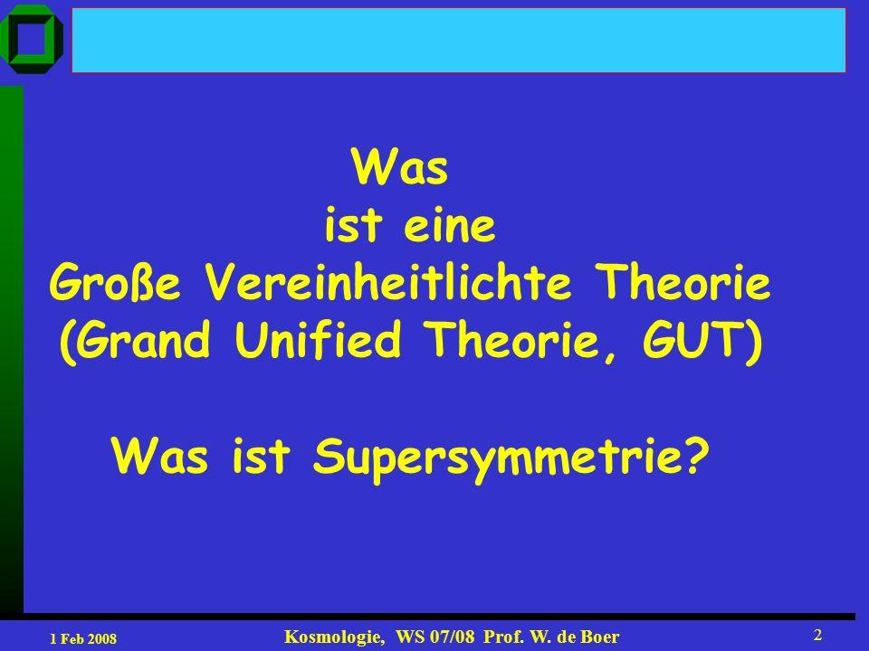 1 Feb 2008 Kosmologie, WS 07/08 Prof. W. de Boer 3