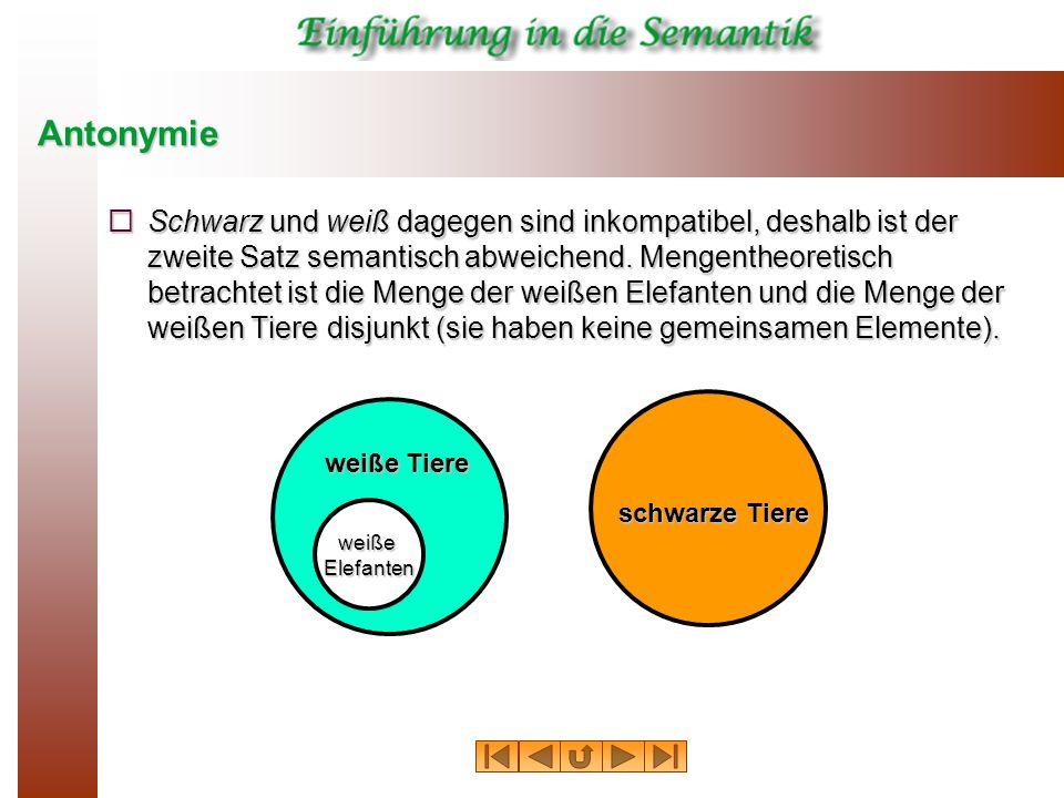 Antonymie Schwarz und weiß dagegen sind inkompatibel, deshalb ist der zweite Satz semantisch abweichend. Mengentheoretisch betrachtet ist die Menge de