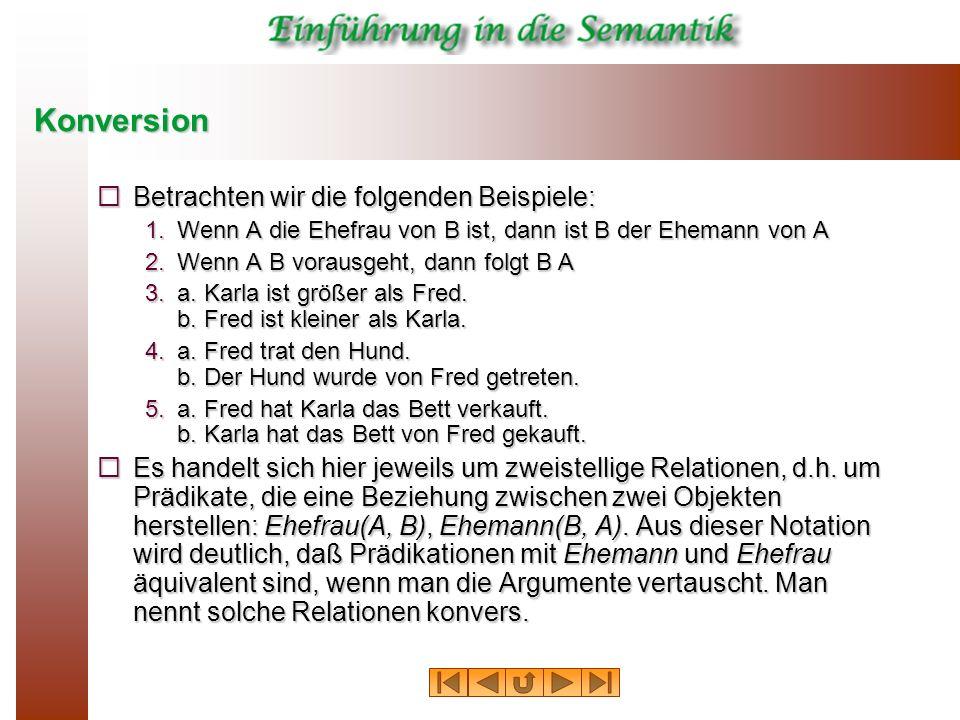 Konversion Betrachten wir die folgenden Beispiele: Betrachten wir die folgenden Beispiele: 1.Wenn A die Ehefrau von B ist, dann ist B der Ehemann von