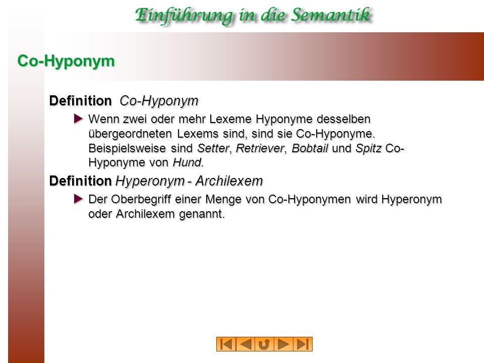Co-Hyponym Definition Co-Hyponym Wenn zwei oder mehr Lexeme Hyponyme desselben übergeordneten Lexems sind, sind sie Co-Hyponyme. Beispielsweise sind S