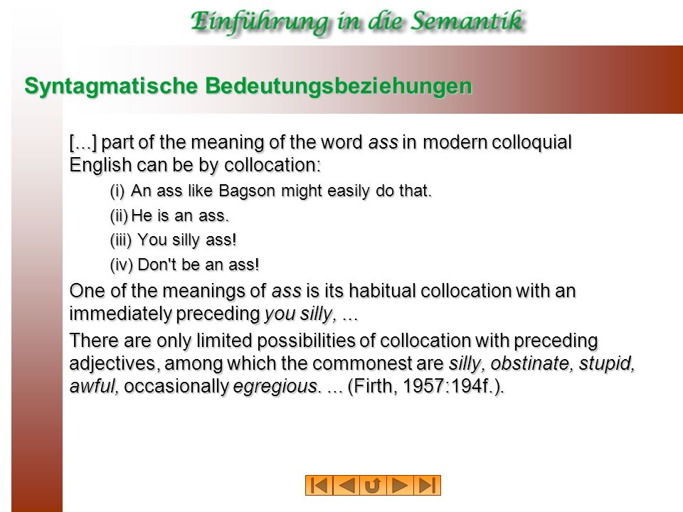 Syntagmatische Bedeutungsbeziehungen [...] part of the meaning of the word ass in modern colloquial English can be by collocation: (i)An ass like Bags