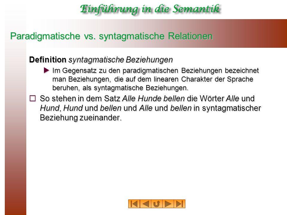 Paradigmatische vs. syntagmatische Relationen Definition syntagmatische Beziehungen Im Gegensatz zu den paradigmatischen Beziehungen bezeichnet man Be