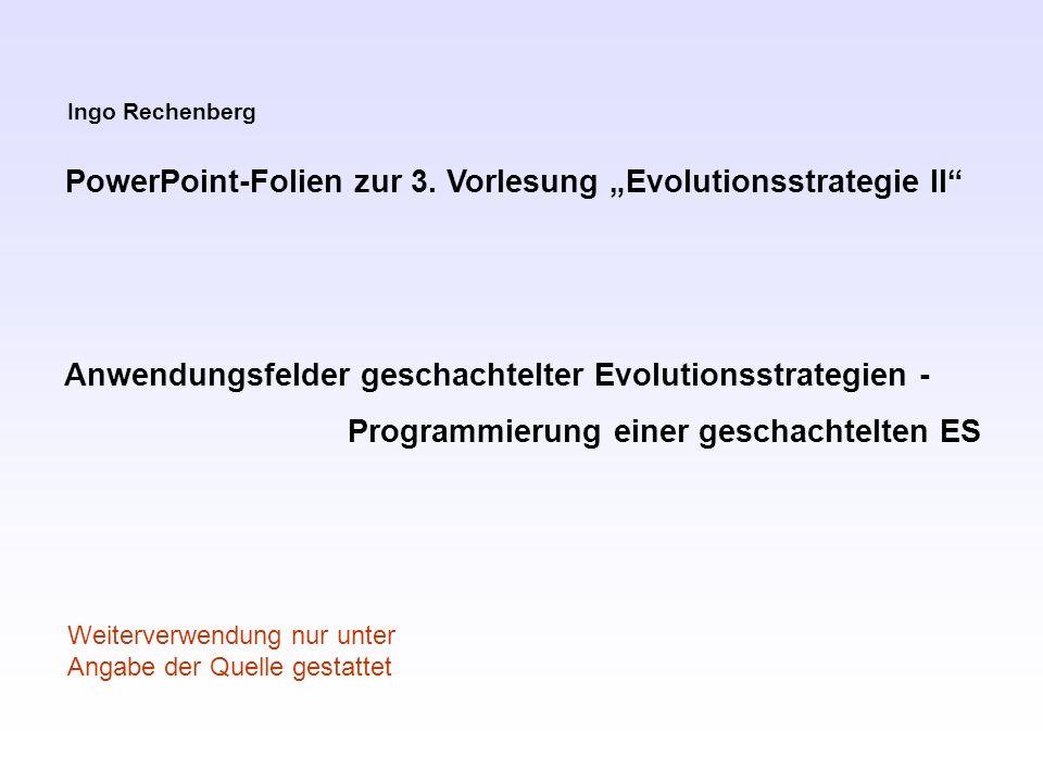 ( ) - ES +, Auf dem Weg zu einer evolutionsstrategischen Algebra Beispiel: = 2, = 6, ´ = 4, = 8 = (2, 6) 8 + (2, 6) 8 4 (2, 6) 8 2,2, Beste Population Zweitbeste Population Selektion der besten Populationen, [ ], ´ = 2 +