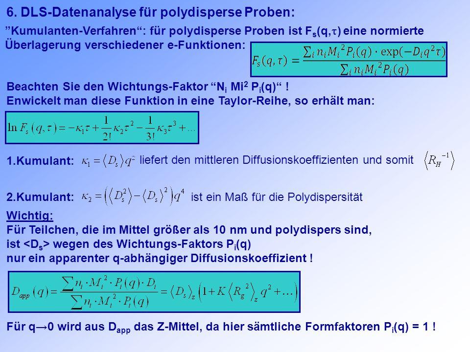 Kumulanten-Verfahren: für polydisperse Proben ist F s (q, ) eine normierte Überlagerung verschiedener e-Funktionen: 1.Kumulant: liefert den mittleren