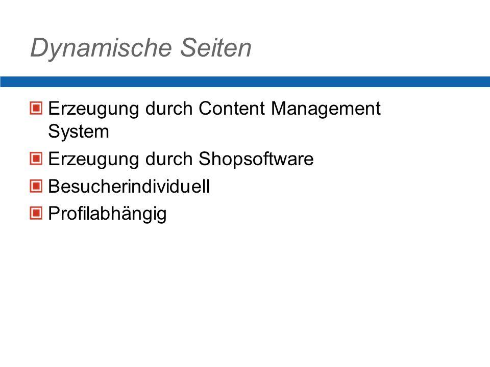 Dynamische Seiten Erzeugung durch Content Management System Erzeugung durch Shopsoftware Besucherindividuell Profilabhängig