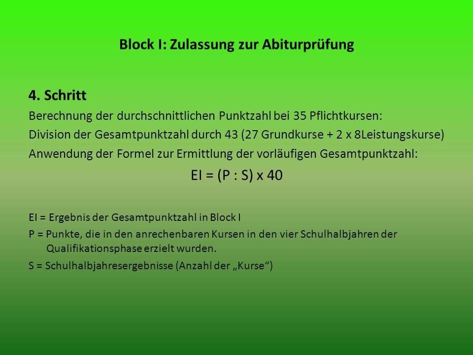 4. Schritt Berechnung der durchschnittlichen Punktzahl bei 35 Pflichtkursen: Division der Gesamtpunktzahl durch 43 (27 Grundkurse + 2 x 8Leistungskurs