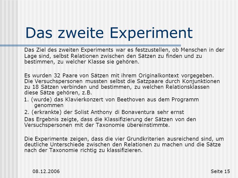 08.12.2006Seite 14 Experimente zur Diskursrelationen Das Ziel des ersten Experiments war festzustellen, ob die gegebene Taxonomie der Relationen mit d