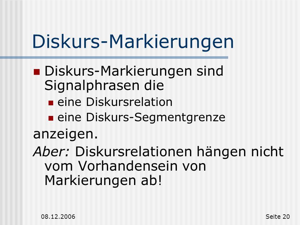 08.12.2006Seite 19 Finden von Diskursrelationen Damit Computer Diskursrelationen finden und verstehen können ist es notwendig Festzustellen, ob zwisch