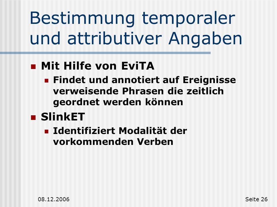 08.12.2006Seite 25 Bestimmung der Sinnrelationen Mit Hilfe von WordNet, GermaNet,... Brandeis Semantic Ontology (BSO) (Pustejovsky et. al 2006) Notwen