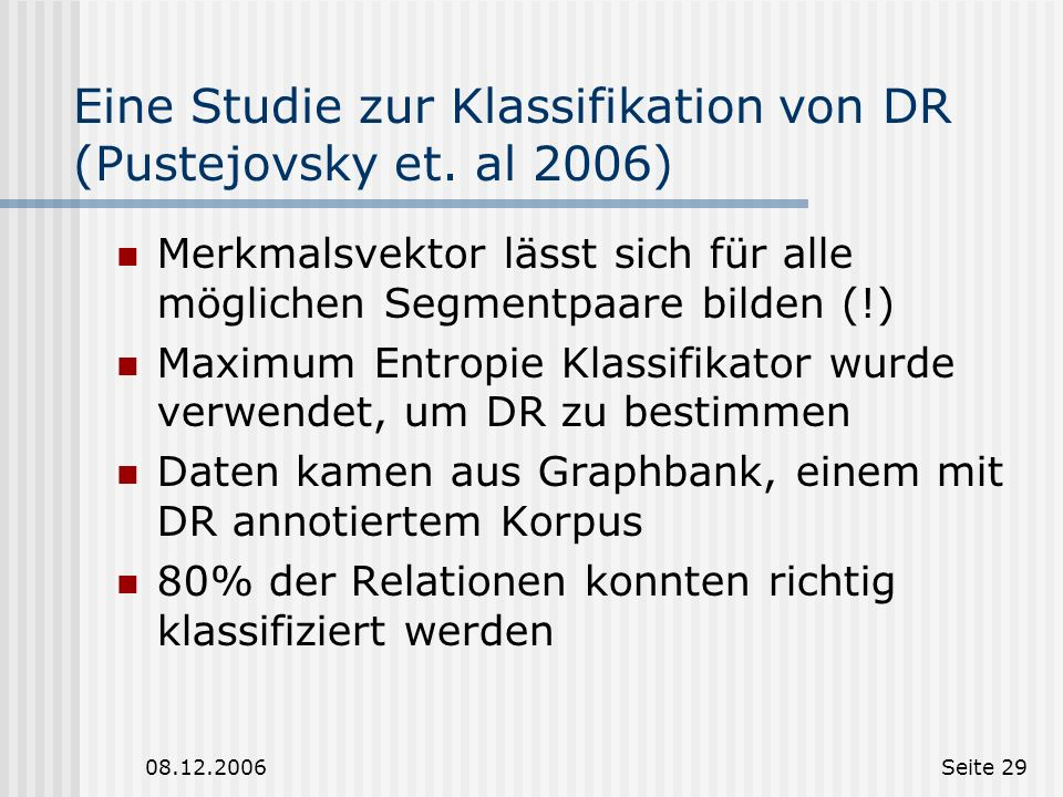 08.12.2006Seite 28 Eine Studie zur Klassifikation von DR (Pustejovsky et. al 2006) Studie zur Identifikation und Klassifikation von DR Als Merkmalsvek