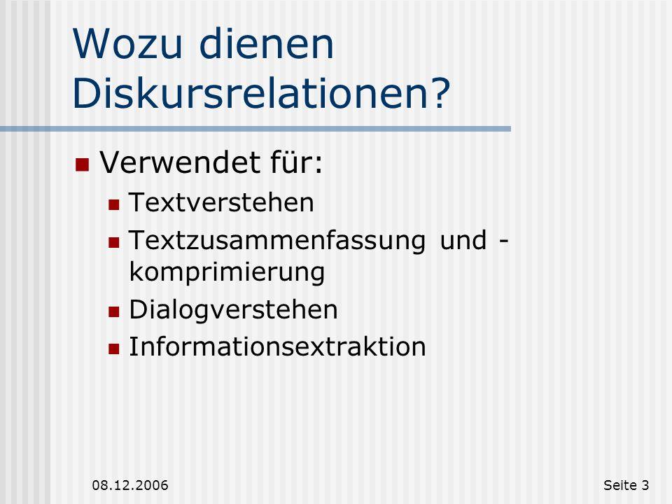 08.12.2006Seite 2 Diskursrelationen Diskursrelationen werden auch rhetorische Relation oder Rhetorische Prädikate und Kohärenzrelation genannt. Eine D