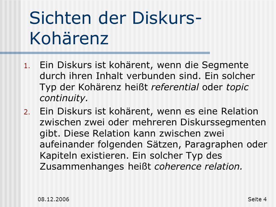 08.12.2006Seite 3 Wozu dienen Diskursrelationen? Verwendet für: Textverstehen Textzusammenfassung und - komprimierung Dialogverstehen Informationsextr