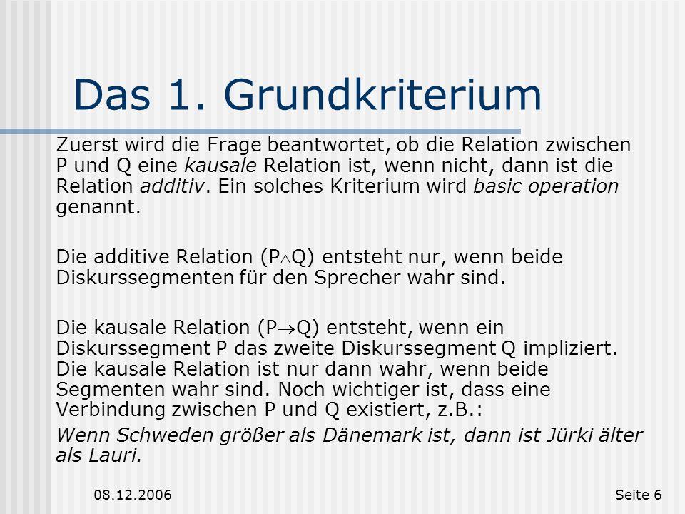 08.12.2006Seite 5 Definition der Kohärenzrelationen Seien zwei Diskurssegmente S1 und S2 gegeben. Weiterhin gelte, dass S1 und S2 direkt oder indirekt