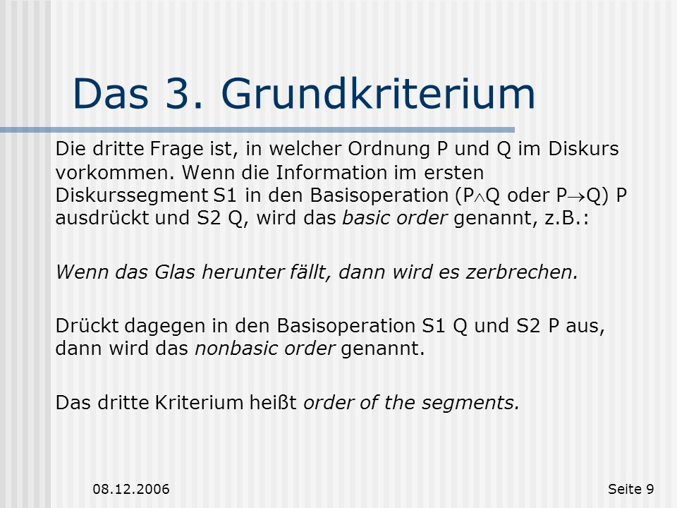 08.12.2006Seite 8 Das 2. Grundkriterium Im zweiten Fall ist die Relation pragmatisch. P und Q sind Illokutionen und werden durch S1 und S2 ausgedrückt