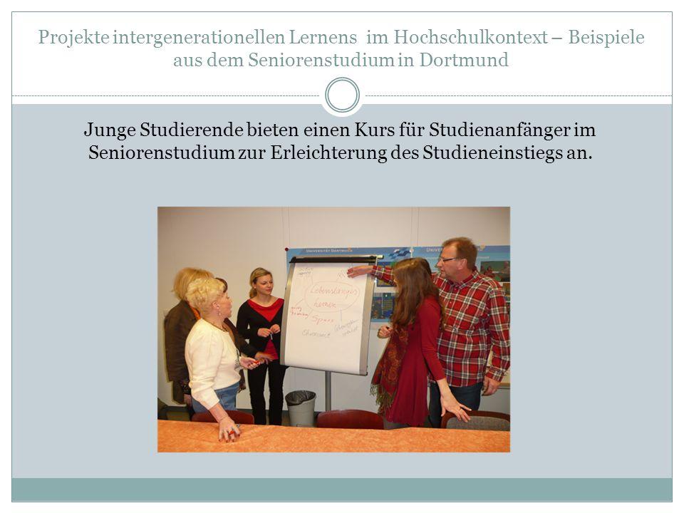 Projekte intergenerationellen Lernens im Hochschulkontext – Beispiele aus dem Seniorenstudium in Dortmund Junge Studierende bieten einen Kurs für Stud