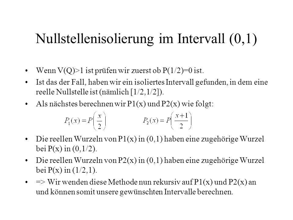 Nullstellenisolierung im Intervall (0,1) Wenn V(Q)>1 ist prüfen wir zuerst ob P(1/2)=0 ist. Ist das der Fall, haben wir ein isoliertes Intervall gefun