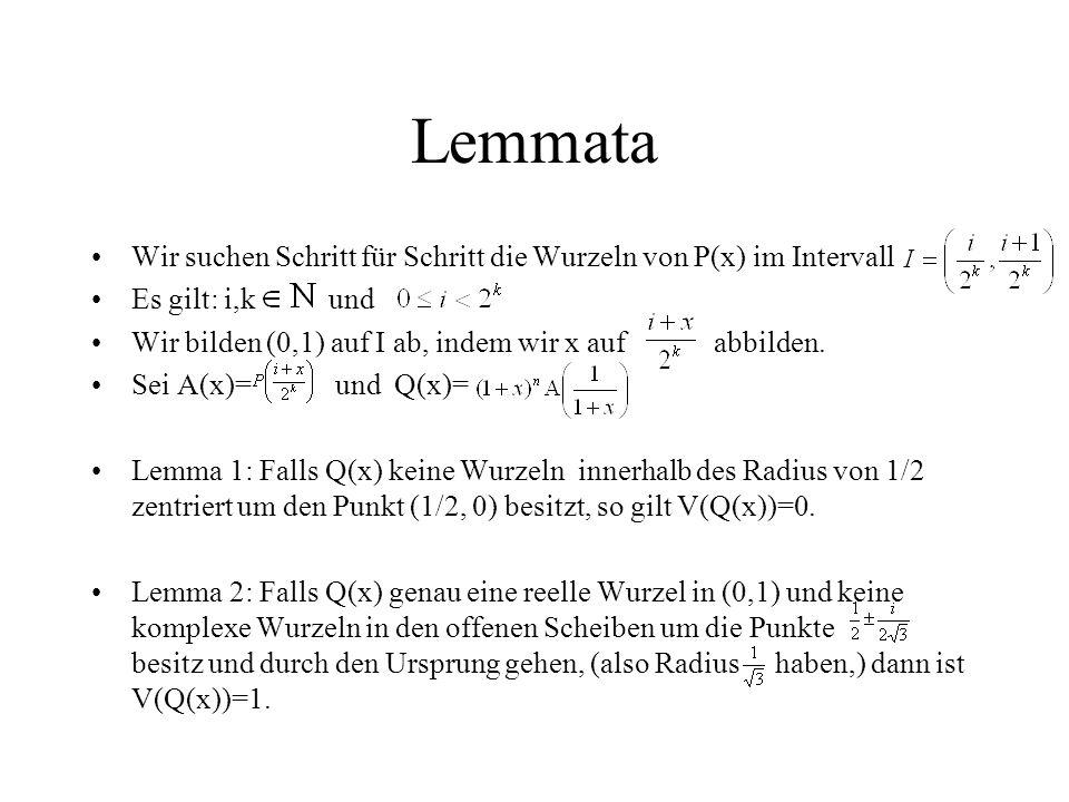 Lemmata Wir suchen Schritt für Schritt die Wurzeln von P(x) im Intervall Es gilt: i,k und Wir bilden (0,1) auf I ab, indem wir x auf abbilden. Sei A(x