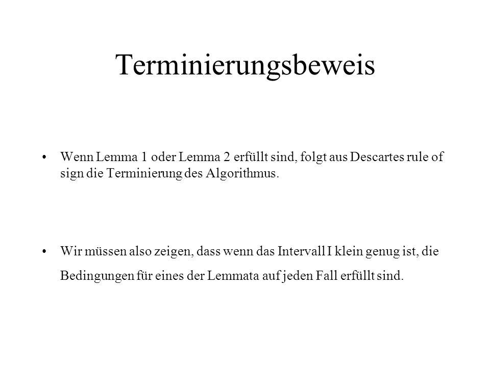 Terminierungsbeweis Wenn Lemma 1 oder Lemma 2 erfüllt sind, folgt aus Descartes rule of sign die Terminierung des Algorithmus. Wir müssen also zeigen,