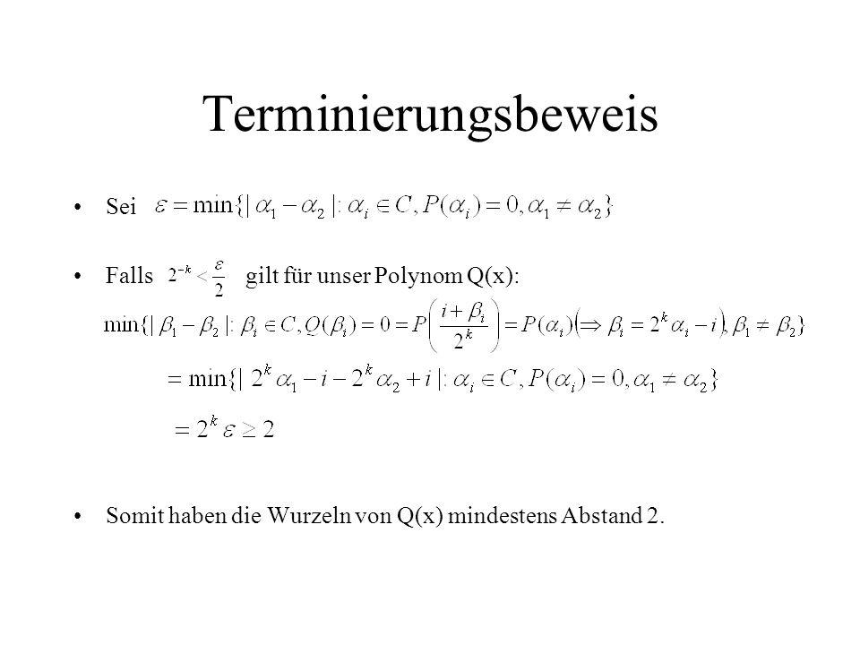 Terminierungsbeweis Sei Fallsgilt für unser Polynom Q(x): Somit haben die Wurzeln von Q(x) mindestens Abstand 2.