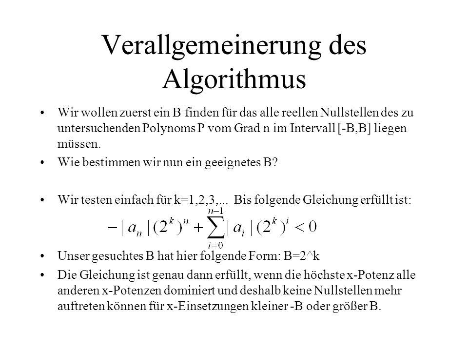 Verallgemeinerung des Algorithmus Wir wollen zuerst ein B finden für das alle reellen Nullstellen des zu untersuchenden Polynoms P vom Grad n im Inter