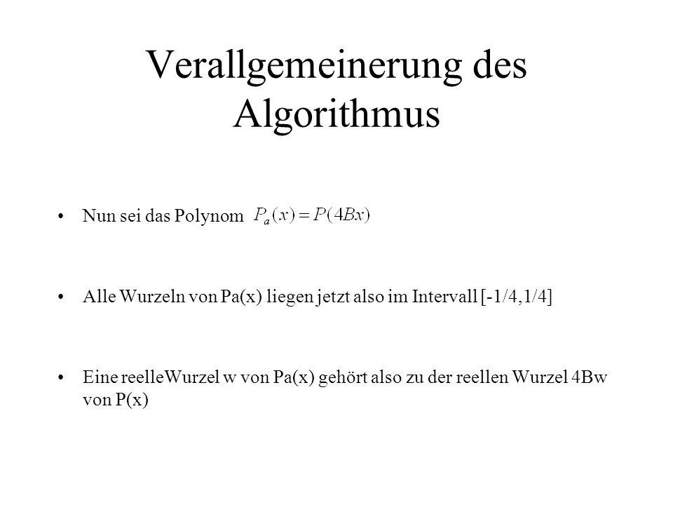 Verallgemeinerung des Algorithmus Nun sei das Polynom Alle Wurzeln von Pa(x) liegen jetzt also im Intervall [-1/4,1/4] Eine reelleWurzel w von Pa(x) g