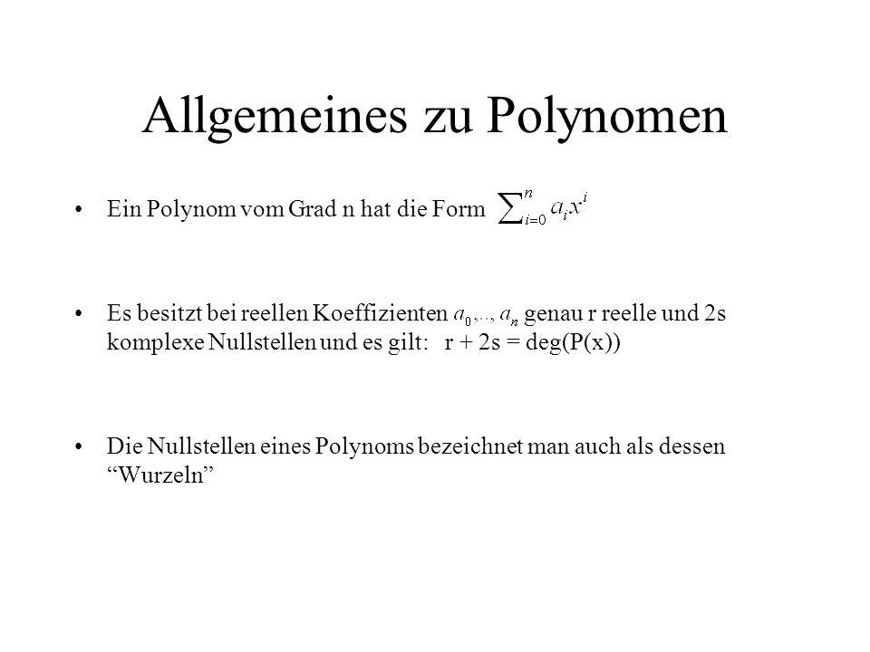Allgemeines zu Polynomen Ein Polynom vom Grad n hat die Form Es besitzt bei reellen Koeffizienten genau r reelle und 2s komplexe Nullstellen und es gi