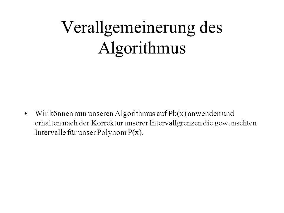 Verallgemeinerung des Algorithmus Wir können nun unseren Algorithmus auf Pb(x) anwenden und erhalten nach der Korrektur unserer Intervallgrenzen die g