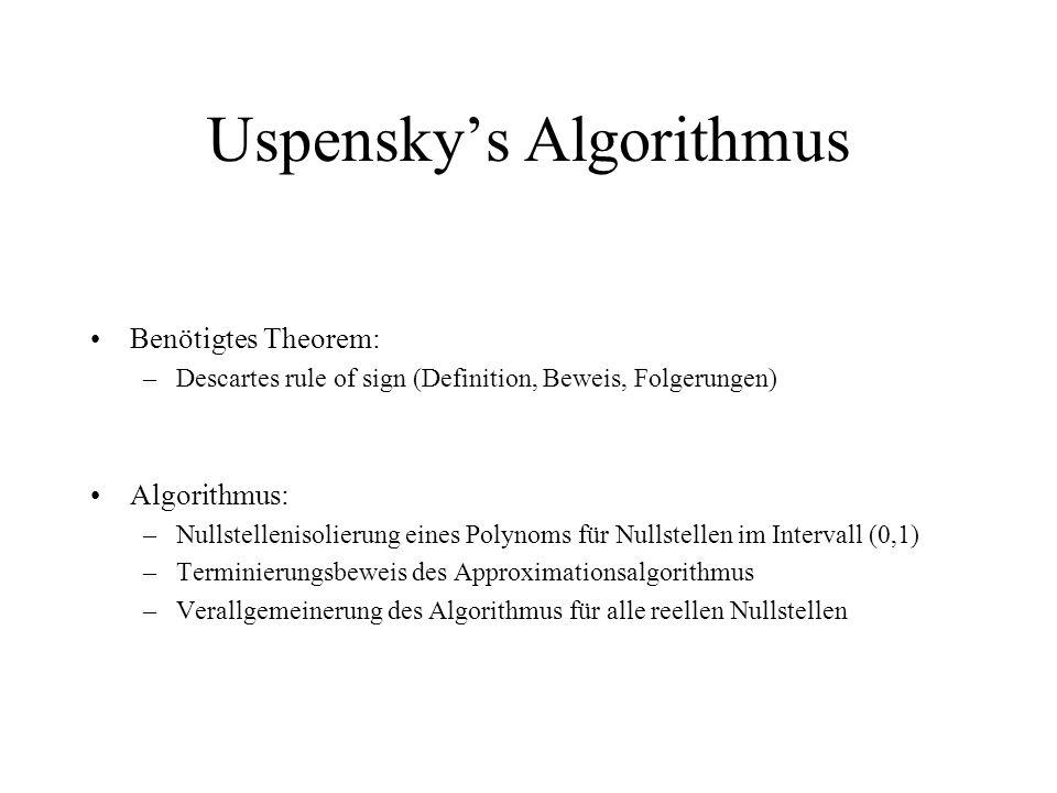 Uspenskys Algorithmus Benötigtes Theorem: –Descartes rule of sign (Definition, Beweis, Folgerungen) Algorithmus: –Nullstellenisolierung eines Polynoms