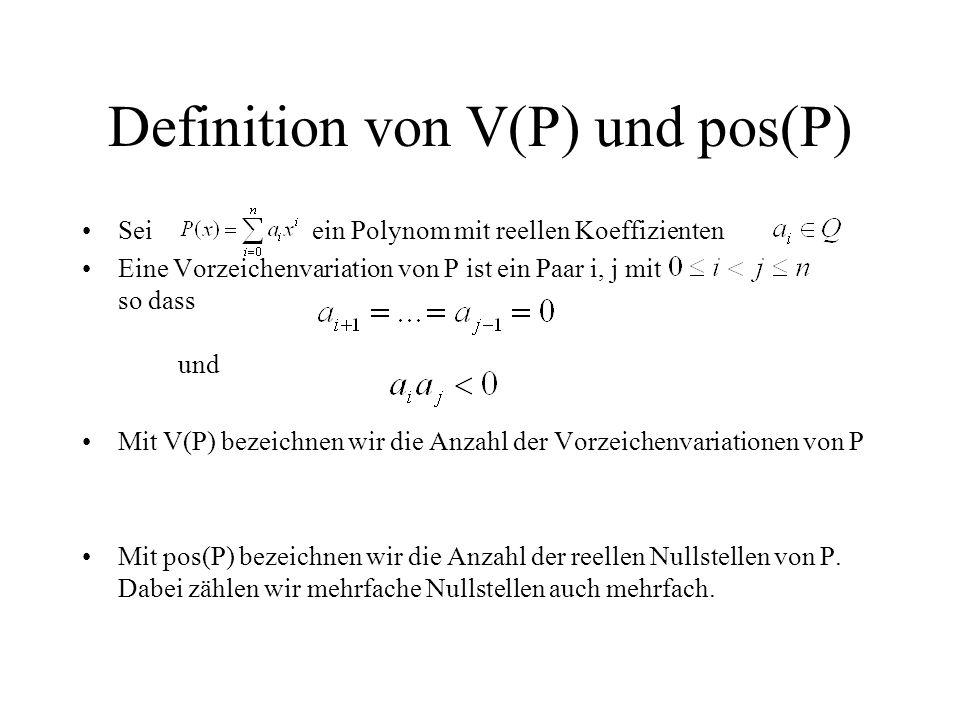 Definition von V(P) und pos(P) Sei ein Polynom mit reellen Koeffizienten Eine Vorzeichenvariation von P ist ein Paar i, j mit so dass und Mit V(P) bez