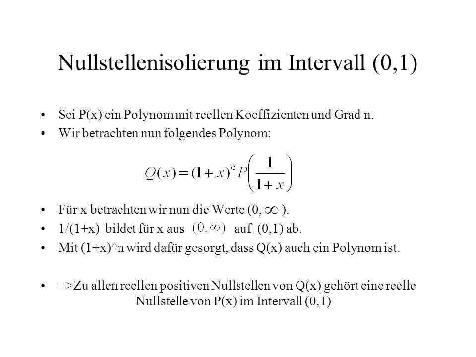 Nullstellenisolierung im Intervall (0,1) Sei P(x) ein Polynom mit reellen Koeffizienten und Grad n. Wir betrachten nun folgendes Polynom: Für x betrac