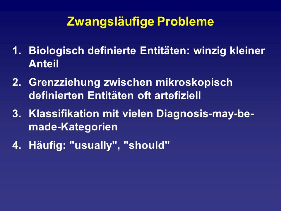 Zwangsläufige Probleme 1.Biologisch definierte Entitäten: winzig kleiner Anteil 2.Grenzziehung zwischen mikroskopisch definierten Entitäten oft artefi