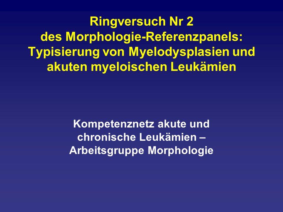 Ringversuch Nr 2 des Morphologie-Referenzpanels: Typisierung von Myelodysplasien und akuten myeloischen Leukämien Kompetenznetz akute und chronische L