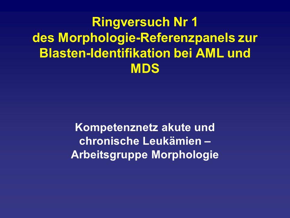 Ringversuch Nr 1 des Morphologie-Referenzpanels zur Blasten-Identifikation bei AML und MDS Kompetenznetz akute und chronische Leukämien – Arbeitsgrupp