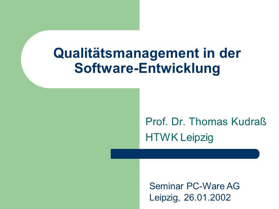 Qualitätsmanagement in der Software-Entwicklung Prof. Dr. Thomas Kudraß HTWK Leipzig Seminar PC-Ware AG Leipzig, 26.01.2002