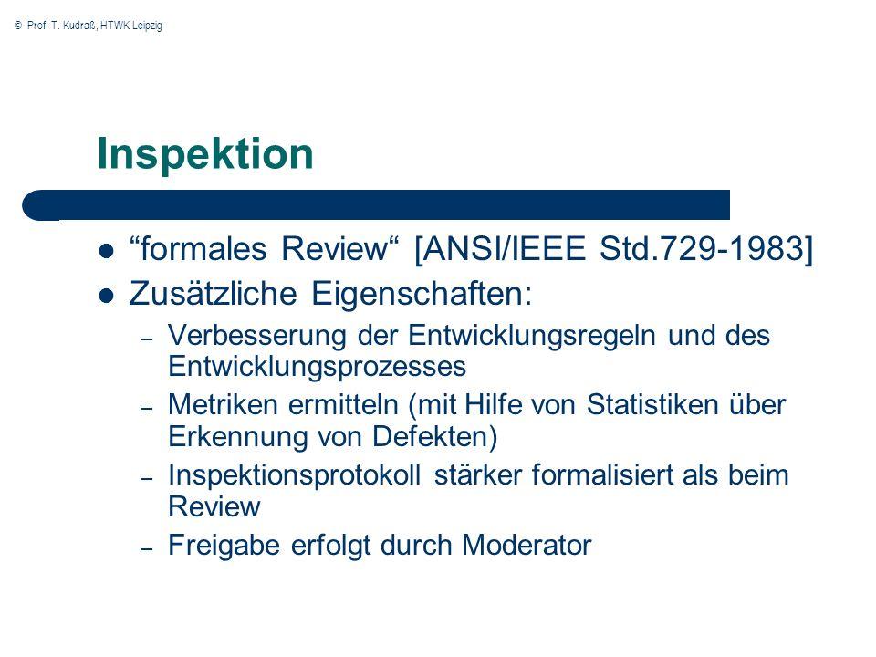 © Prof. T. Kudraß, HTWK Leipzig Inspektion formales Review [ANSI/IEEE Std.729-1983] Zusätzliche Eigenschaften: – Verbesserung der Entwicklungsregeln u